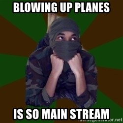 Terrorist Rollo - Blowing up planes is so main stream