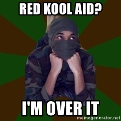 Terrorist Rollo - Red kool aid? I'm over it