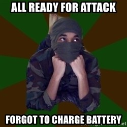 Terrorist Rollo - all ready for attack forgot to charge battery