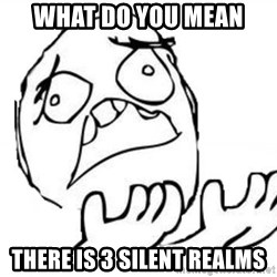 WHY SUFFERING GUY - What do you mean  there is 3 silent realms