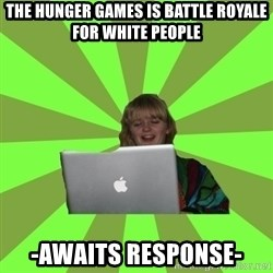 Female Internet Troll  - The Hunger Games Is Battle Royale for White People -awaits response-