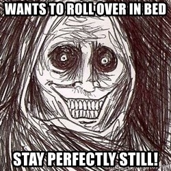 Shadowlurker - wants to roll over in bed stay perfectly still!