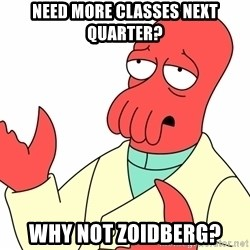 Why not zoidberg? - Need more classes next quarter? Why not zoidberg?