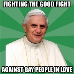 Morality Pope - fighting the good fight against gay people in love