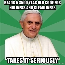 Morality Pope - reads a 3500 year old code for holiness and cleanliness takes it seriously