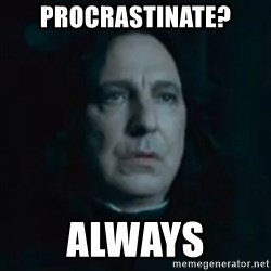 Always Snape - Procrastinate? Always