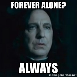 Always Snape - Forever alone? Always