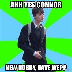 Impeccable School Child - ahh yes connor new hobby, have we??