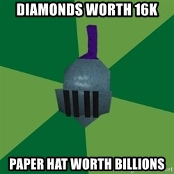Runescape Advice - Diamonds worth 16k paper hat worth billions