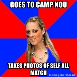 Idiot Female Football Fan - Goes to Camp Nou Takes photos of self all match