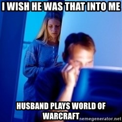 Internet Husband - i wish he was that into me husband plays world of warcraft