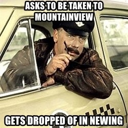 happy-taxi-driver - Asks to be taken to mountainview gets dropped of in newing