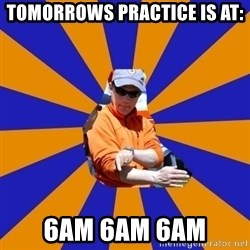 EShuler - Tomorrows Practice is at: 6AM 6AM 6AM