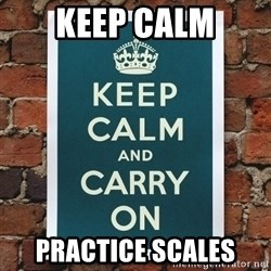 Keep Calm - Keep Calm practice scales