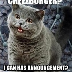 I can has cheezburger? - I Can has announcement?