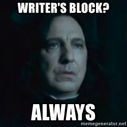 Always Snape - Writer's block? Always