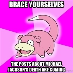 Slowpoke - Brace yourselves The posts about Michael jackson's death are coming