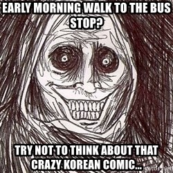 Never alone ghost - Early Morning Walk to the Bus Stop? Try not to think about that Crazy Korean Comic...