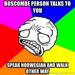 Trauma Face Todd - boscombe person talks to you speak norwegian and walk other way