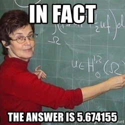 drunk Teacher - in fact The answer is 5.674155