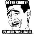Yao Ming Meme - 14 FEBRUARY?  1/8 CHAMPIONS LEAGUE
