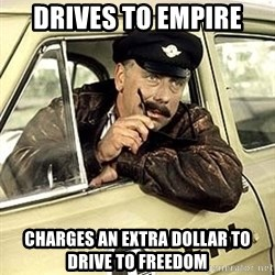 happy-taxi-driver - Drives to empire  charges an extra dollar to drive to freedom