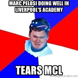 US Soccer Fan Problems - marc pelosi doing well in Liverpool's academy tears mcl