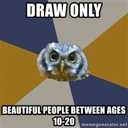 Art Newbie Owl - Draw only Beautiful people between ages 10-20