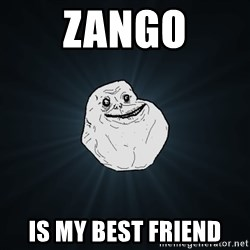 Forever Alone - Zango Is my best friend