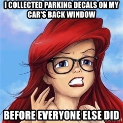 Hipster Ariel - I collected parking decals on my car's back window before everyone else did