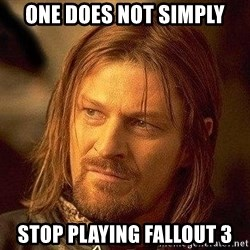 Boromir - One does not Simply Stop playing fallout 3