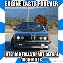 Scumbag BMW - engine lasts forever interior falls apart before 100k miles