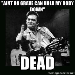 """Johnny Cash - """"Aint no grave can hold my body down"""" DEad"""