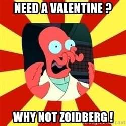 Dr.Zoidberg - Need a Valentine ? Why not Zoidberg !