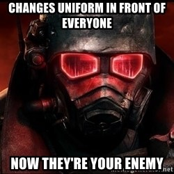 Fallout  - Changes uniform in front of everyone Now they're your enemy