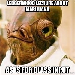Ackbar - Ledgerwood lecture about marijuana asks for class input