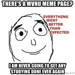 everything went better than expected - There's a MVNU Meme Page? I am never going to get any studying done ever again