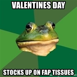 Foul Bachelor Frog - Valentines day stocks up on fap tissues