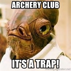 Ackbar - Archery Club it's a trap!