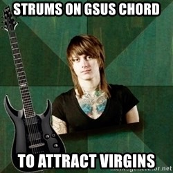 Progressive Guitarist - strums on gsus chord to attract virgins