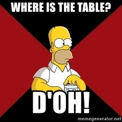 Homer Jay Simpson - Where is the table? D'oh!
