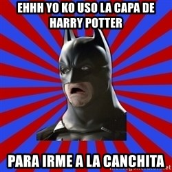 WTF BATMAN - ehhh yo ko uso la capa de harry potter para irme a la canchita