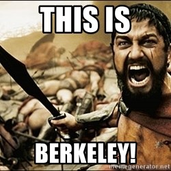 This Is Sparta Meme - This IS BERKELEY!