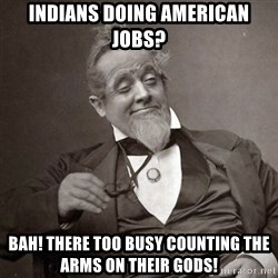 1889 [10] guy - indians doing american jobs? Bah! there too busy counting the arms on their gods!