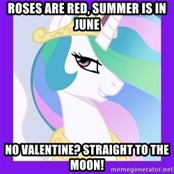 Princess Celestia  - Roses are Red, Summer is In June No valentine? Straight to the Moon!