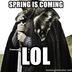 Sean Bean Game Of Thrones - SPRING IS COMING LOL