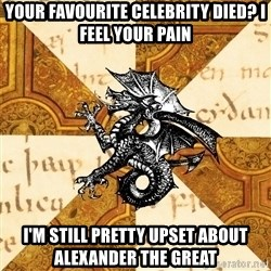 History Major Heraldic Beast - your favourite celebrity died? I feel your pain i'm still pretty upset about Alexander the great