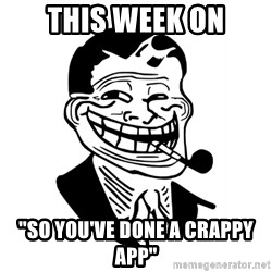 "Troll Dad - this week on ""so you've done a crappy app"""