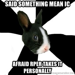 Roleplaying Rabbit - Said something Mean IC Afraid Rper takes it personally