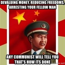 Stern but honest Chinese guy - devaluing money, reducing freedoms, arresting your fellow man any communist will tell you that's how its done